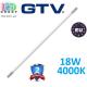Светодиодная LED лампа T8/G13, GTV, 18W, 1200мм, 4000К, Premium, NANO пластик, евростандарт, дневной свет. ПОЛЬША!!! Гарантия - 2 года