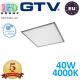 Светодиодная LED панель GTV, EMC+, 40W, 4400Lm, 4000К, IP54, серый, толщина - 10мм, GALAXY. ПОЛЬША!!! Premium. (Аналог-OSRAM LEDVANCE). Гарантия - 5 лет
